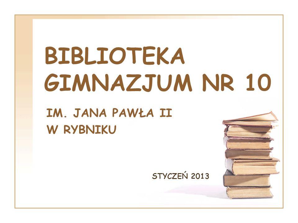 BIBLIOTEKA GIMNAZJUM NR 10 IM. JANA PAWŁA II W RYBNIKU STYCZEŃ 2013