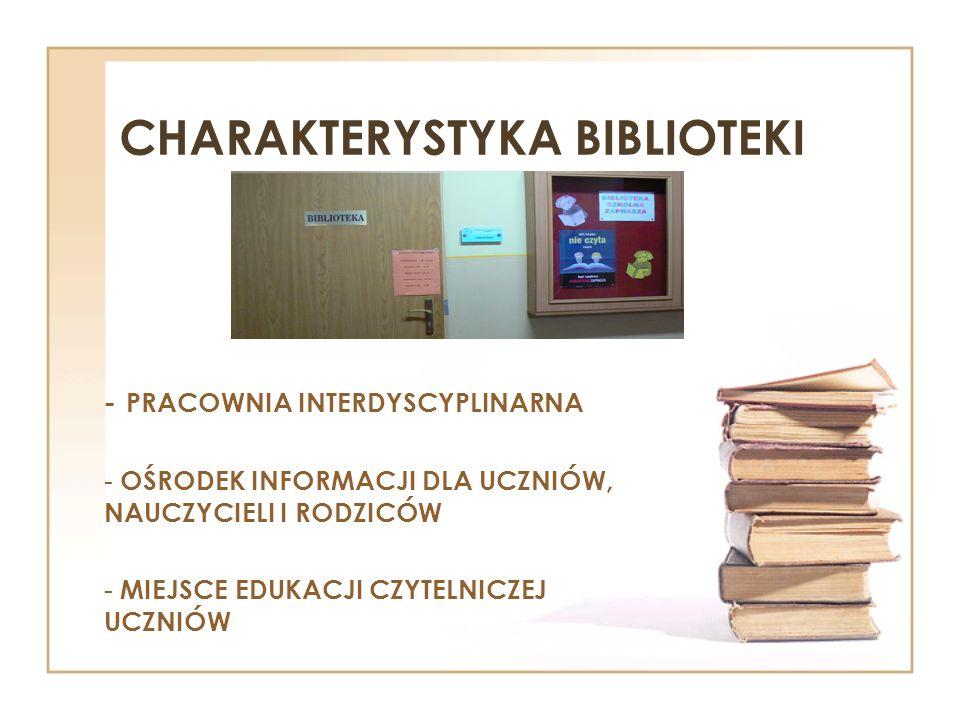 CHARAKTERYSTYKA BIBLIOTEKI - PRACOWNIA INTERDYSCYPLINARNA - OŚRODEK INFORMACJI DLA UCZNIÓW, NAUCZYCIELI I RODZICÓW - MIEJSCE EDUKACJI CZYTELNICZEJ UCZ