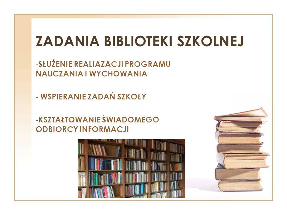 ZADANIA BIBLIOTEKI SZKOLNEJ - SŁUŻENIE REALIAZACJI PROGRAMU NAUCZANIA I WYCHOWANIA - WSPIERANIE ZADAŃ SZKOŁY - KSZTAŁTOWANIE ŚWIADOMEGO ODBIORCY INFOR