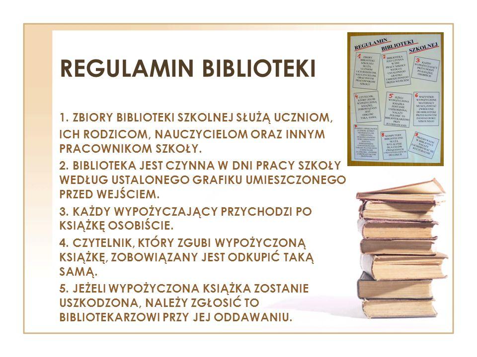 REGULAMIN BIBLIOTEKI 1. ZBIORY BIBLIOTEKI SZKOLNEJ SŁUŻĄ UCZNIOM, ICH RODZICOM, NAUCZYCIELOM ORAZ INNYM PRACOWNIKOM SZKOŁY. 2. BIBLIOTEKA JEST CZYNNA