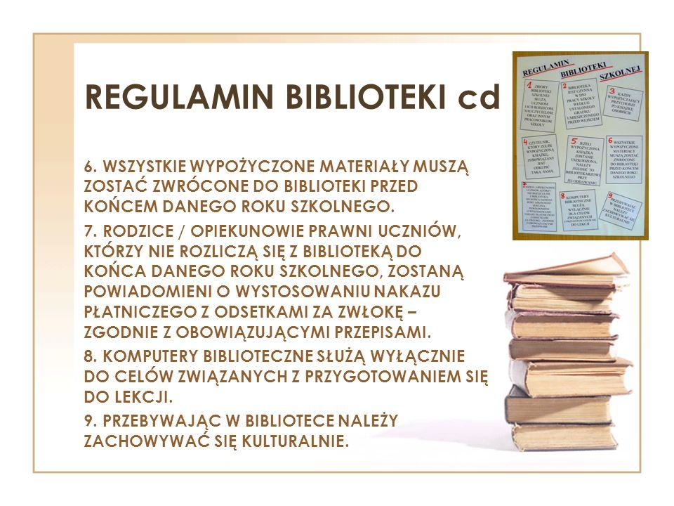 REGULAMIN BIBLIOTEKI cd 6. WSZYSTKIE WYPOŻYCZONE MATERIAŁY MUSZĄ ZOSTAĆ ZWRÓCONE DO BIBLIOTEKI PRZED KOŃCEM DANEGO ROKU SZKOLNEGO. 7. RODZICE / OPIEKU