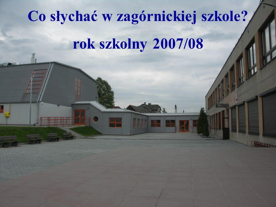 Co słychać w zagórnickiej szkole? rok szkolny 2007/08