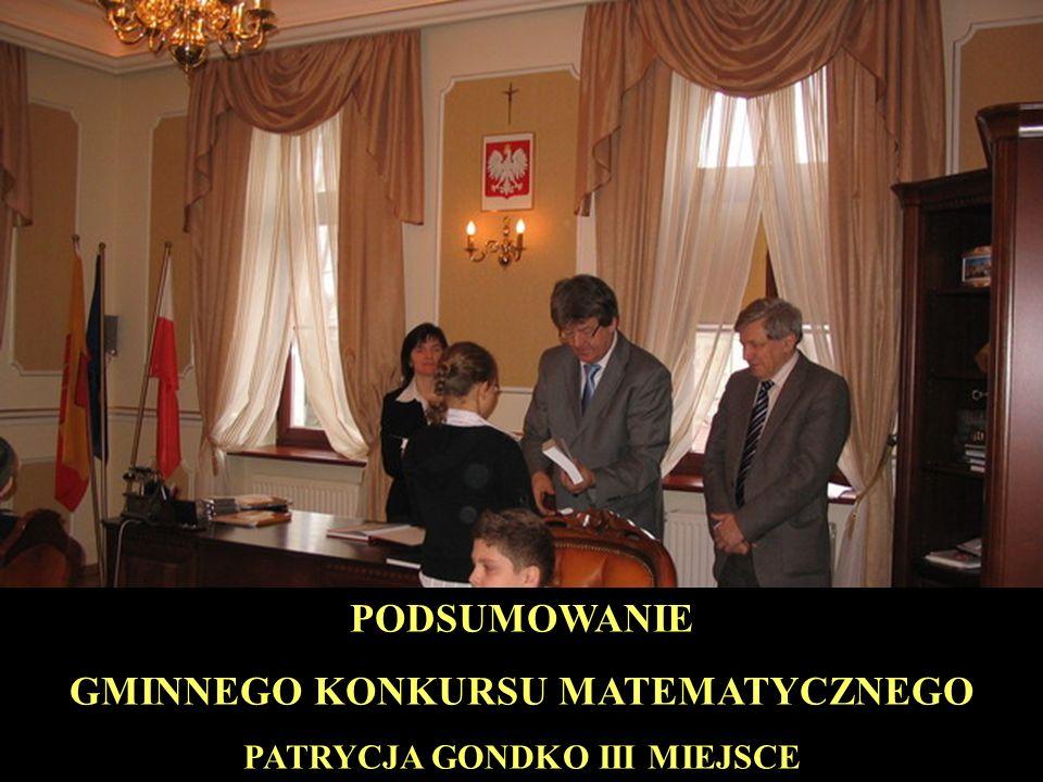 PODSUMOWANIE GMINNEGO KONKURSU MATEMATYCZNEGO PATRYCJA GONDKO III MIEJSCE