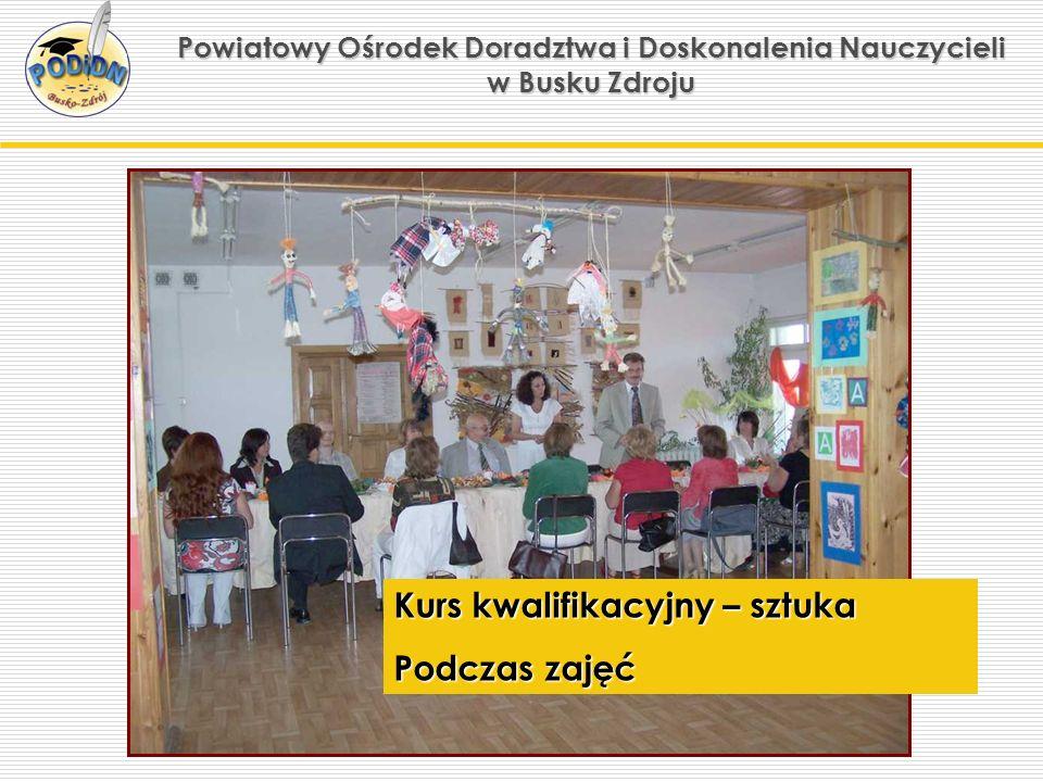 Powiatowy Ośrodek Doradztwa i Doskonalenia Nauczycieli w Busku Zdroju Kurs kwalifikacyjny – sztuka Podczas zajęć