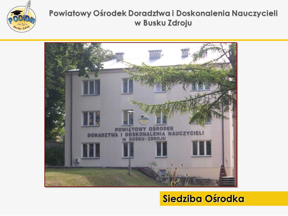 Powiatowy Ośrodek Doradztwa i Doskonalenia Nauczycieli w Busku Zdroju Budynek Ośrodka