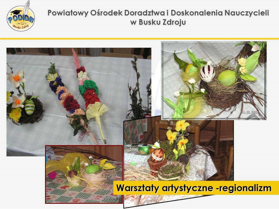 Powiatowy Ośrodek Doradztwa i Doskonalenia Nauczycieli w Busku Zdroju Warsztaty artystyczne -regionalizm