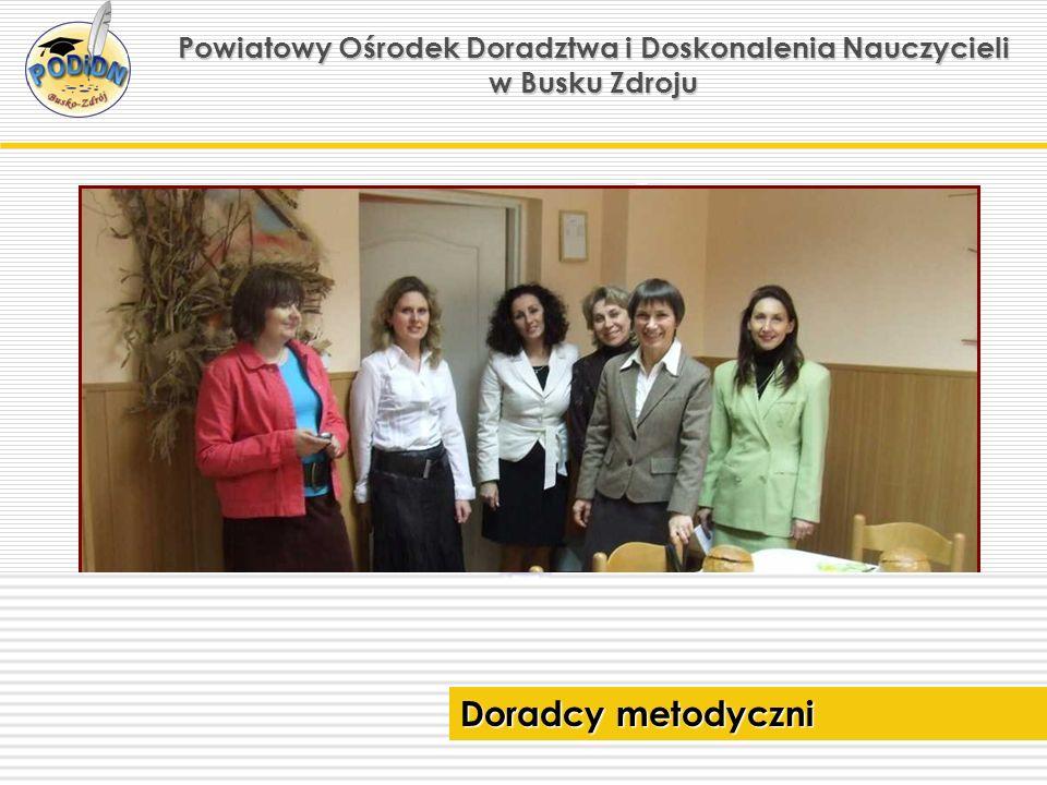 Powiatowy Ośrodek Doradztwa i Doskonalenia Nauczycieli w Busku Zdroju Doradcy metodyczni