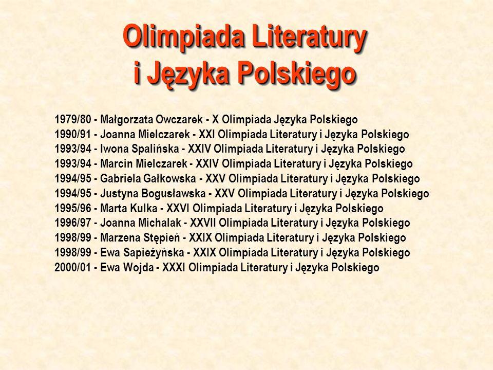 Olimpiada Literatury i Języka Polskiego 1979/80 - Małgorzata Owczarek - X Olimpiada Języka Polskiego 1990/91 - Joanna Mielczarek - XXI Olimpiada Liter
