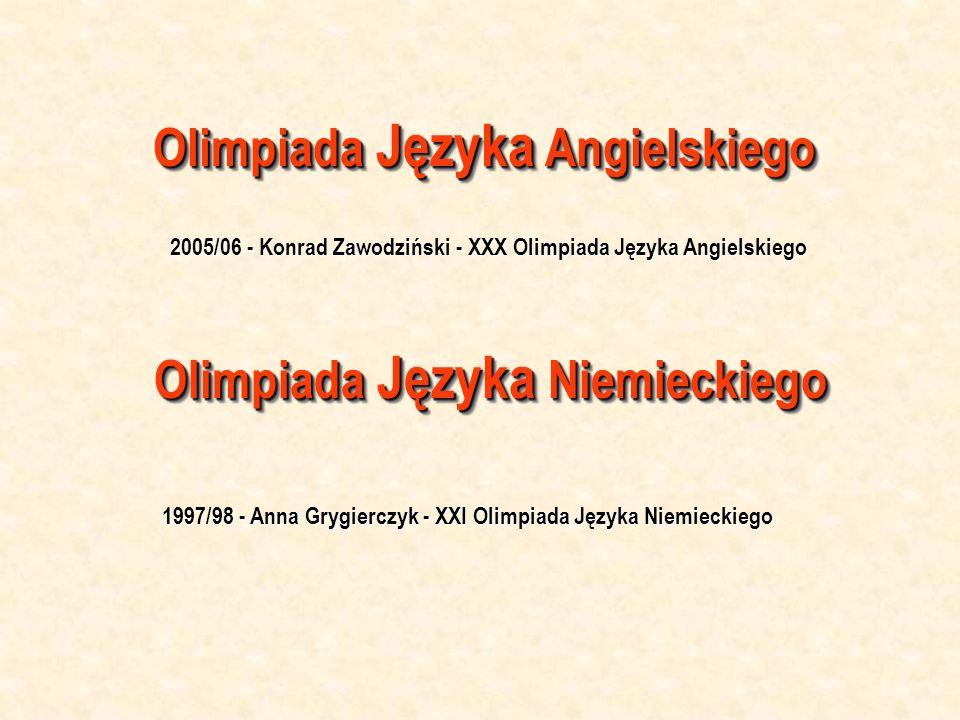 Olimpiada Języka Angielskiego 2005/06 - Konrad Zawodziński - XXX Olimpiada Języka Angielskiego Olimpiada Języka Niemieckiego 1997/98 - Anna Grygierczy
