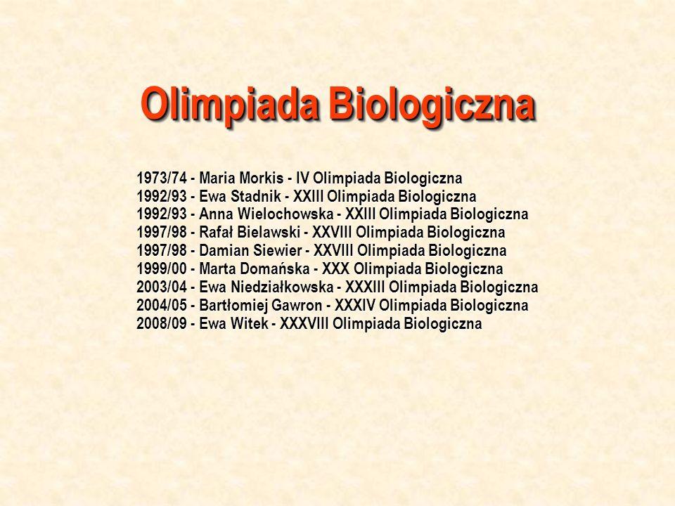Olimpiada Biologiczna 1973/74 - Maria Morkis - IV Olimpiada Biologiczna 1992/93 - Ewa Stadnik - XXIII Olimpiada Biologiczna 1992/93 - Anna Wielochowsk