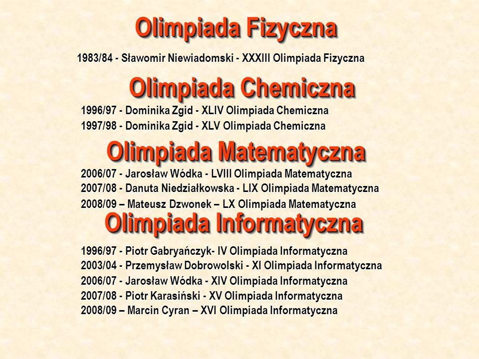 Olimpiada Fizyczna 1983/84 - Sławomir Niewiadomski - XXXIII Olimpiada Fizyczna Olimpiada Chemiczna 1996/97 - Dominika Zgid - XLIV Olimpiada Chemiczna
