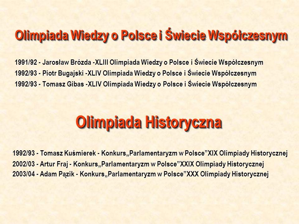 Olimpiada Wiedzy o Polsce i Świecie Współczesnym 1991/92 - Jarosław Brózda -XLIII Olimpiada Wiedzy o Polsce i Świecie Współczesnym 1992/93 - Piotr Bug