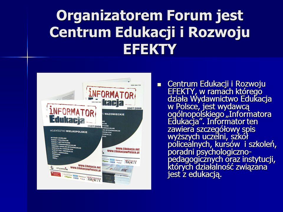 Organizatorem Forum jest Centrum Edukacji i Rozwoju EFEKTY Centrum Edukacji i Rozwoju EFEKTY, w ramach którego działa Wydawnictwo Edukacja w Polsce, j