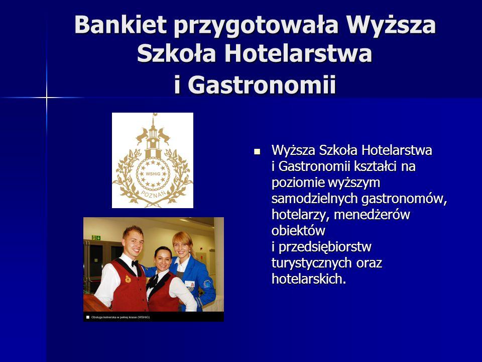 Bankiet przygotowała Wyższa Szkoła Hotelarstwa i Gastronomii Wyższa Szkoła Hotelarstwa i Gastronomii kształci na poziomie wyższym samodzielnych gastro