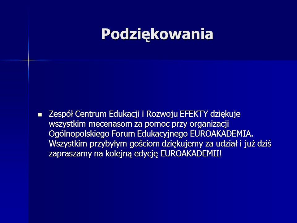 Podziękowania Zespół Centrum Edukacji i Rozwoju EFEKTY dziękuje wszystkim mecenasom za pomoc przy organizacji Ogólnopolskiego Forum Edukacyjnego EUROA