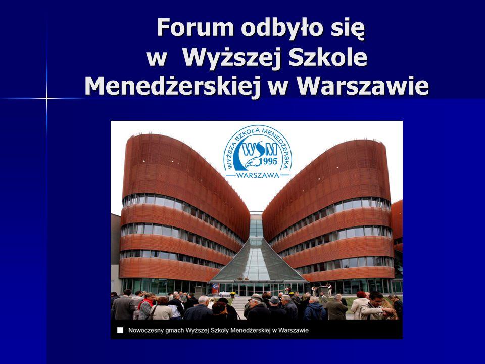 Forum odbyło się w Wyższej Szkole Menedżerskiej w Warszawie Forum odbyło się w Wyższej Szkole Menedżerskiej w Warszawie
