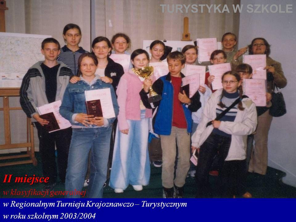 TURYSTYKA W SZKOLE II miejsce w klasyfikacji generalnej w Regionalnym Turnieju Krajoznawczo – Turystycznym w roku szkolnym 2003/2004