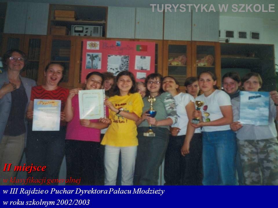 II miejsce w klasyfikacji generalnej w III Rajdzie o Puchar Dyrektora Pałacu Młodzieży w roku szkolnym 2002/2003 TURYSTYKA W SZKOLE