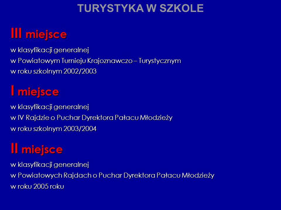 III miejsce w klasyfikacji generalnej w Powiatowym Turnieju Krajoznawczo – Turystycznym w roku szkolnym 2002/2003 I miejsce w klasyfikacji generalnej