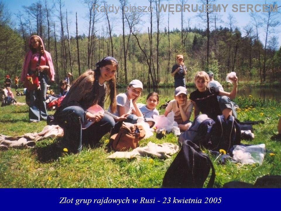 Zlot grup rajdowych w Rusi - 23 kwietnia 2005 Rajdy piesze WĘDRUJEMY SERCEM