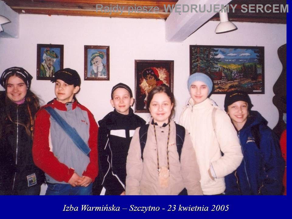 Izba Warmińska – Szczytno - 23 kwietnia 2005 Rajdy piesze WĘDRUJEMY SERCEM