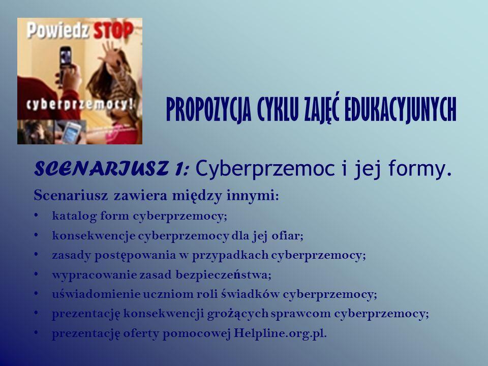 PROPOZYCJA CYKLU ZAJĘĆ EDUKACYJUNYCH SCENARIUSZ 1: Cyberprzemoc i jej formy. Scenariusz zawiera mi ę dzy innymi: katalog form cyberprzemocy; konsekwen