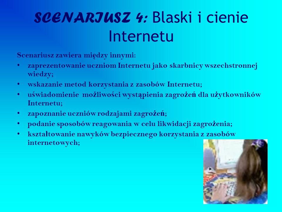 SCENARIUSZ 4: Blaski i cienie Internetu Scenariusz zawiera mi ę dzy innymi: zaprezentowanie uczniom Internetu jako skarbnicy wszechstronnej wiedzy; ws