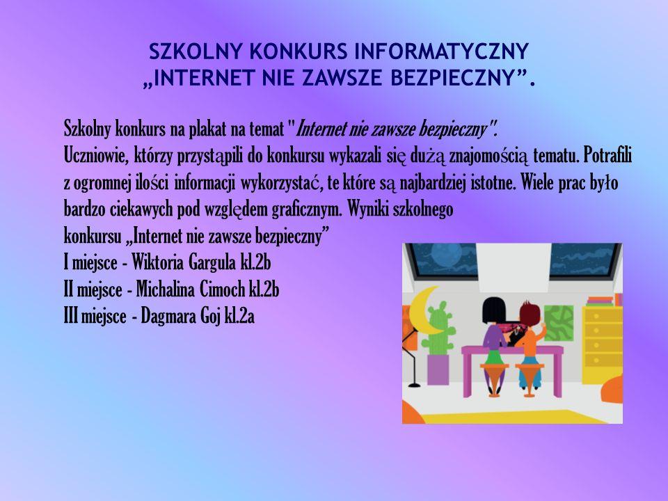 SZKOLNY KONKURS INFORMATYCZNY INTERNET NIE ZAWSZE BEZPIECZNY. Szkolny konkurs na plakat na temat