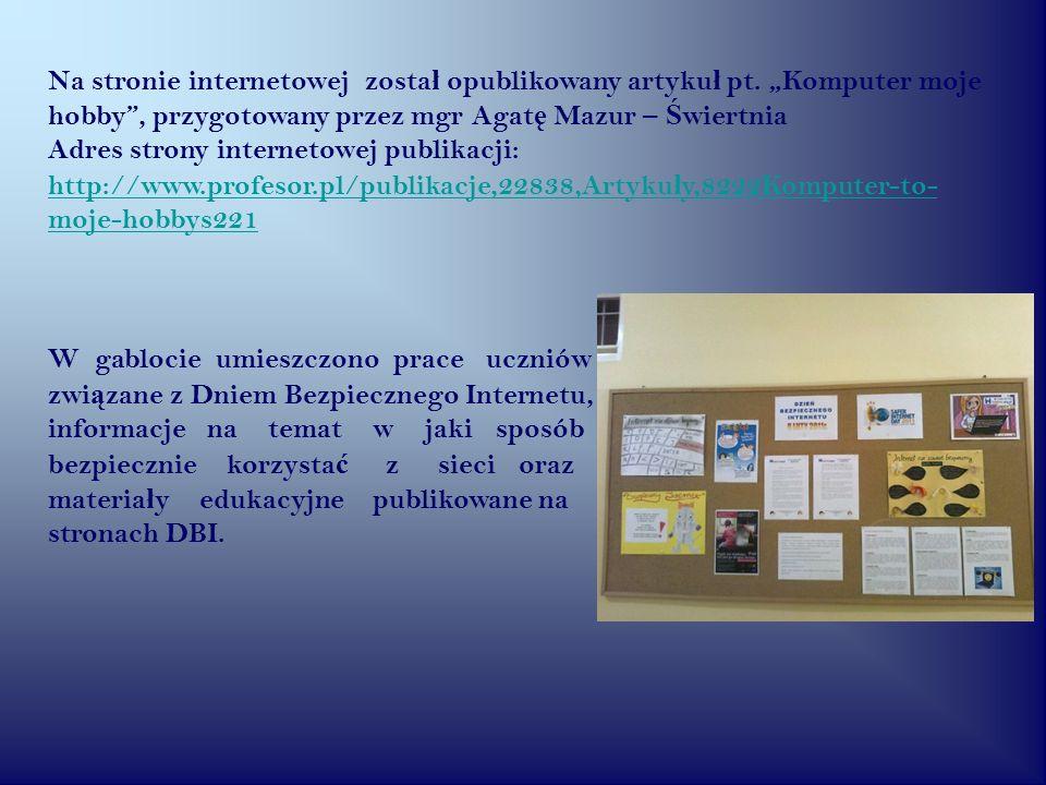 Na stronie internetowej zosta ł opublikowany artyku ł pt. Komputer moje hobby, przygotowany przez mgr Agat ę Mazur – Ś wiertnia Adres strony interneto