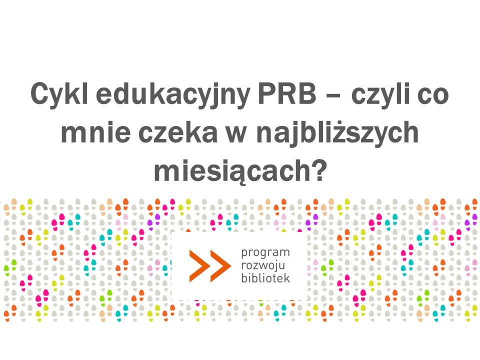 Cykl edukacyjny PRB – czyli co mnie czeka w najbliższych miesiącach