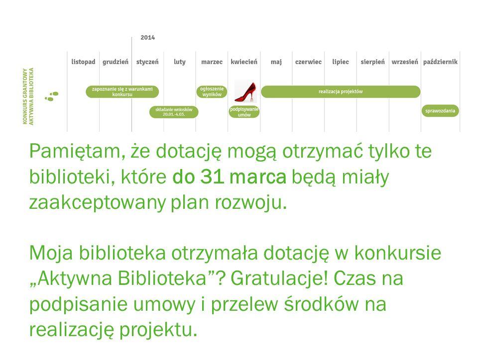 Pamiętam, że dotację mogą otrzymać tylko te biblioteki, które do 31 marca będą miały zaakceptowany plan rozwoju.