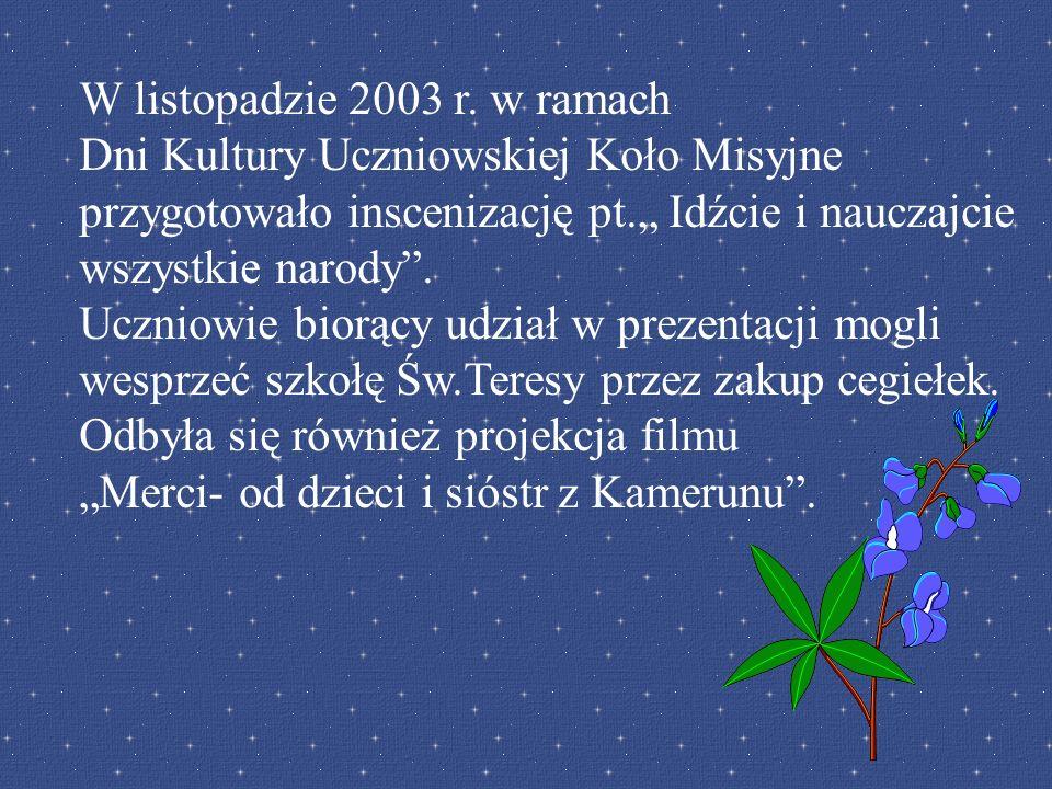 W listopadzie 2003 r. w ramach Dni Kultury Uczniowskiej Koło Misyjne przygotowało inscenizację pt.