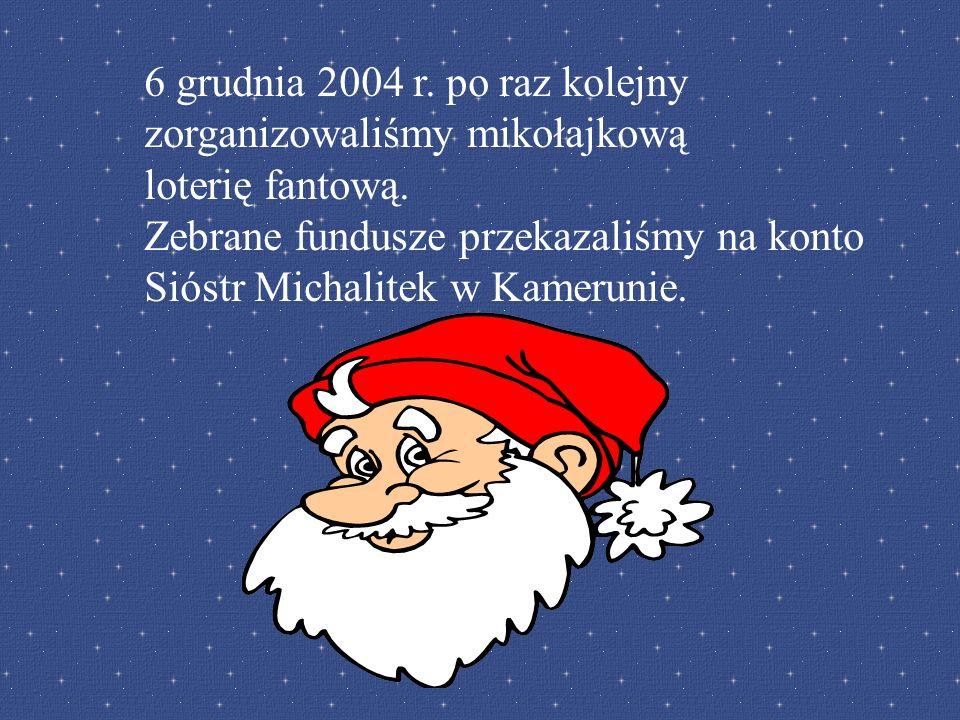 6 grudnia 2004 r. po raz kolejny zorganizowaliśmy mikołajkową loterię fantową.