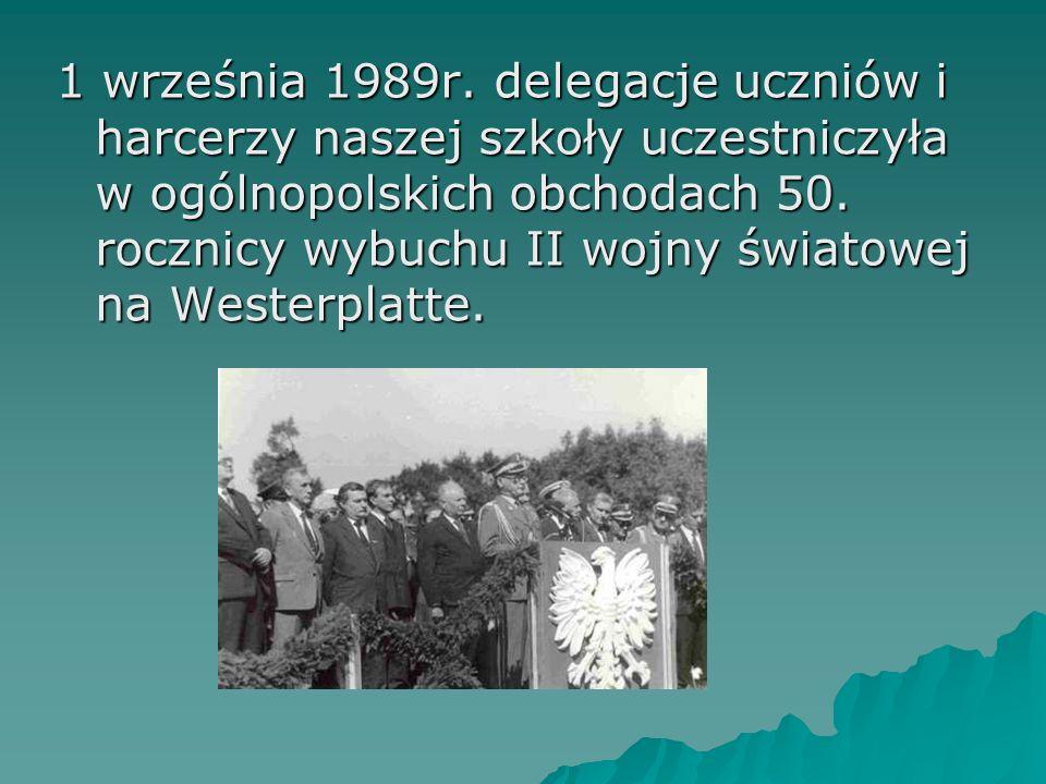 1 września 1989r. delegacje uczniów i harcerzy naszej szkoły uczestniczyła w ogólnopolskich obchodach 50. rocznicy wybuchu II wojny światowej na Weste