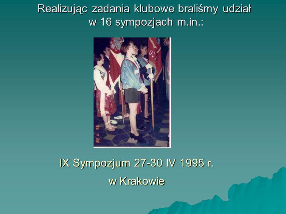 IX Sympozjum 27-30 IV 1995 r. w Krakowie Realizując zadania klubowe braliśmy udział w 16 sympozjach m.in.: