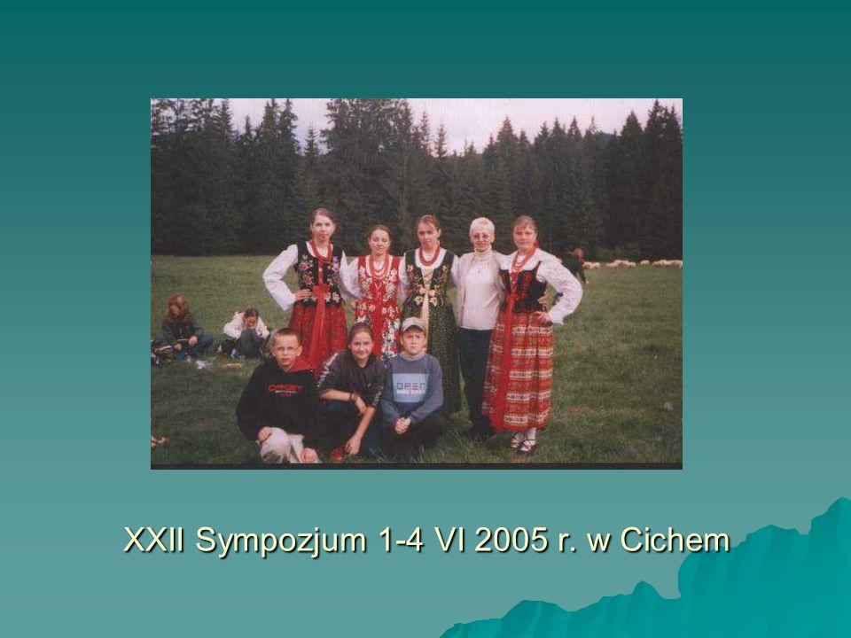 XXII Sympozjum 1-4 VI 2005 r. w Cichem
