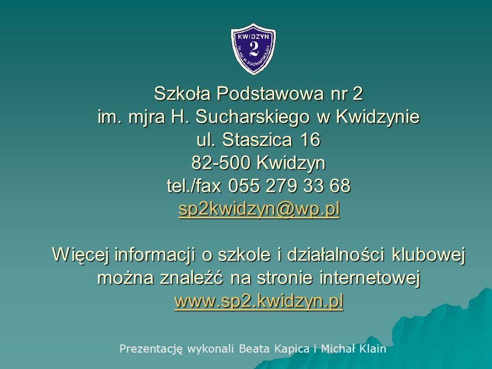 Szkoła Podstawowa nr 2 im. mjra H. Sucharskiego w Kwidzynie ul. Staszica 16 82-500 Kwidzyn tel./fax 055 279 33 68 sp2kwidzyn@wp.pl Więcej informacji o