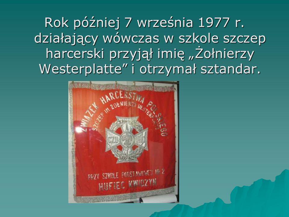Rok później 7 września 1977 r. działający wówczas w szkole szczep harcerski przyjął imię Żołnierzy Westerplatte i otrzymał sztandar.