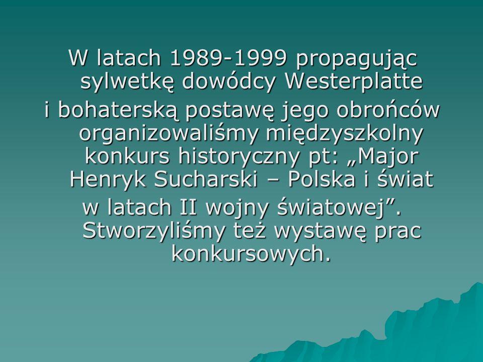 W latach 1989-1999 propagując sylwetkę dowódcy Westerplatte i bohaterską postawę jego obrońców organizowaliśmy międzyszkolny konkurs historyczny pt: M
