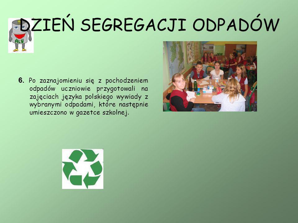 DZIEŃ SEGREGACJI ODPADÓW 6. Po zaznajomieniu się z pochodzeniem odpadów uczniowie przygotowali na zajęciach języka polskiego wywiady z wybranymi odpad