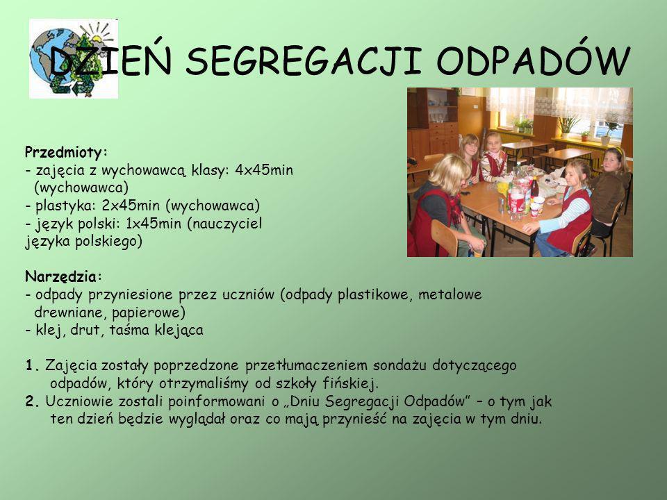 DZIEŃ SEGREGACJI ODPADÓW Przedmioty: - zajęcia z wychowawcą klasy: 4x45min (wychowawca) - plastyka: 2x45min (wychowawca) - język polski: 1x45min (nauc