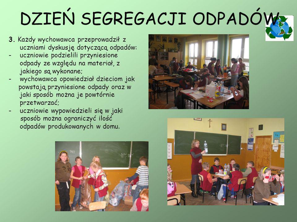 DZIEŃ SEGREGACJI ODPADÓW 3. Każdy wychowawca przeprowadził z uczniami dyskusję dotyczącą odpadów: -uczniowie podzielili przyniesione odpady ze względu