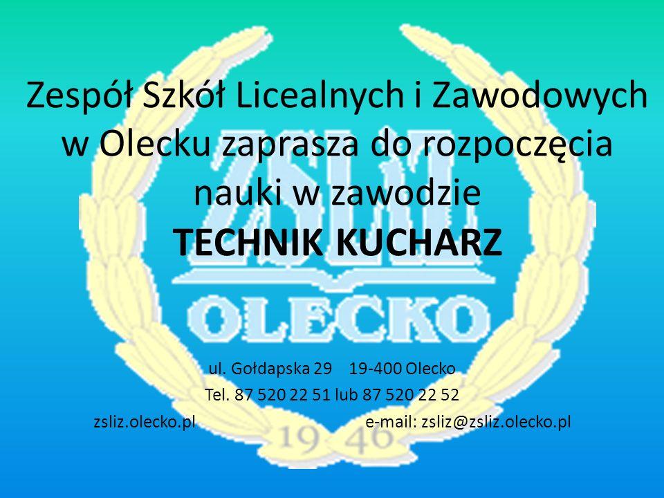 Zespół Szkół Licealnych i Zawodowych w Olecku zaprasza do rozpoczęcia nauki w zawodzie TECHNIK KUCHARZ ul. Gołdapska 29 19-400 Olecko Tel. 87 520 22 5