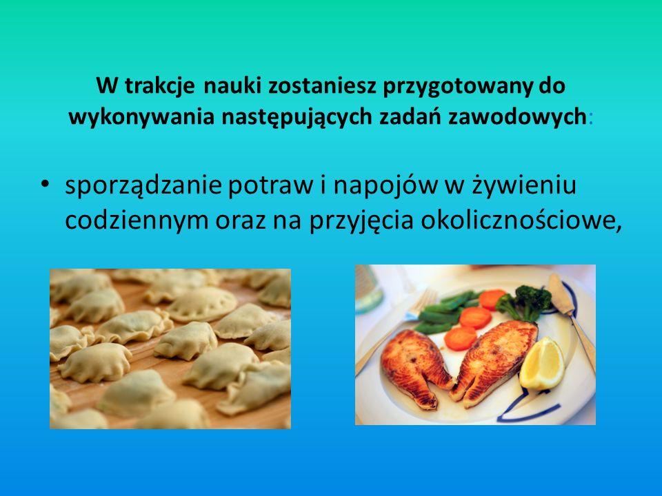 W trakcje nauki zostaniesz przygotowany do wykonywania następujących zadań zawodowych: sporządzanie potraw i napojów w żywieniu codziennym oraz na prz