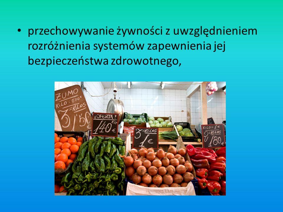 przechowywanie żywności z uwzględnieniem rozróżnienia systemów zapewnienia jej bezpieczeństwa zdrowotnego,