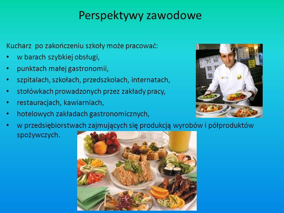 Perspektywy zawodowe Kucharz po zakończeniu szkoły może pracować: w barach szybkiej obsługi, punktach małej gastronomii, szpitalach, szkołach, przedsz