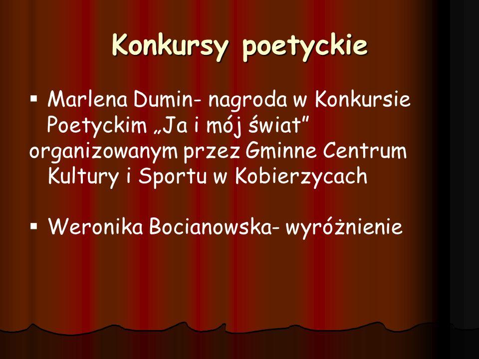 Konkursy poetyckie Marlena Dumin- nagroda w Konkursie Poetyckim Ja i mój świat organizowanym przez Gminne Centrum Kultury i Sportu w Kobierzycach Wero