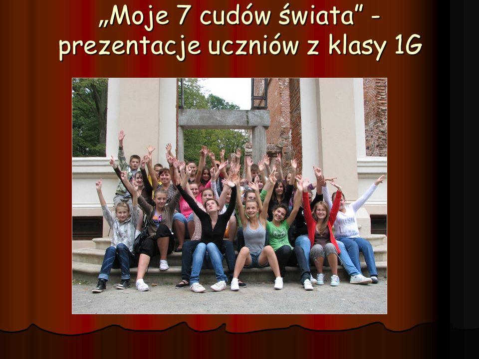 Moje 7 cudów świata - prezentacje uczniów z klasy 1G Moje 7 cudów świata - prezentacje uczniów z klasy 1G