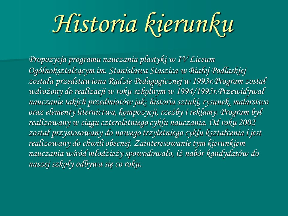Historia kierunku Propozycja programu nauczania plastyki w IV Liceum Ogólnokształcącym im. Stanisława Staszica w Białej Podlaskiej została przedstawio