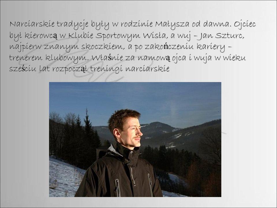Narciarskie tradycje były w rodzinie Małysza od dawna. Ojciec był kierowc ą w Klubie Sportowym Wisła, a wuj – Jan Szturc, najpierw znanym skoczkiem, a